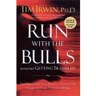 Run with the Bulls Without Getting Trampled : The Qualities You Need to Stay Out of Harm's Way and Thrive at Work by Irwin, Tim, 9781595559739