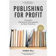 Publishing for Profit: Successful Bottom-line Management for Book Publishers by Woll, Thomas; Raccah, Dominique, 9781613749739