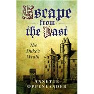 Escape from the Past The Duke's Wrath by Oppenlander, Annette, 9781846949739