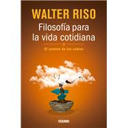 Filosofía para la vida cotidiana / Philosophy for Everday Life by Riso, Walter, 9786077359739