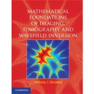 Mathematical Foundations of Imaging, Tomography and Wavefield Inversion by Anthony J. Devaney, 9780521119740