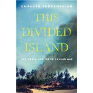 This Divided Island Life, Death, and the Sri Lankan War by Subramanian, Samanth, 9781250069740