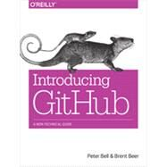 Introducing Github: A Non-technical Guide by Bell, Peter; Beer, Brent, 9781491949740