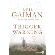 Trigger Warning: Short Fictions and Disturbances by Gaiman, Neil, 9780062369741
