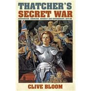 Thatcher's Secret War by Bloom, Clive, 9780752499741