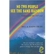 No Two People See the Same Rainbow: The New Method to Understand the Real You, Plus the Freedom and Power to Change What You Don't Like by Truby, Bill, 9780972589741