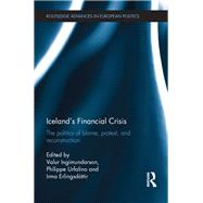 IcelandÆs Financial Crisis: The Politics of Blame, Protest, and Reconstruction by Ingimundarson; Valur, 9781138669741