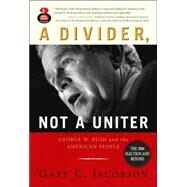 A Divider, Not a Uniter: George W. Bush and the American People, The 2006 Election and Beyond by Jacobson, Gary C., 9780205529742