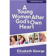 A Young Woman After God's Own Heart: A Teen's Guide to Friends, Faith, Family, and the Future by George, Elizabeth, 9780736959742
