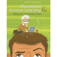 Theories of Human Learning : What the Old Professor Said by Lefrancois, Guy R., 9781111829742