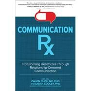 Communication Rx: Transforming Healthcare Through Relationship-Centered Communication by Chou, Calvin; Cooley, Laura, 9781260019742