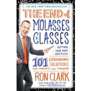 The End of Molasses Classes Getting Our Kids Unstuck--101 Extraordinary Solutions for Parents and Teachers by Clark, Ron, 9781451639742