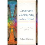 Covenant, Community, and the Spirit by Sherman, Robert, 9780801049743