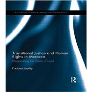 Transitional Justice and Human Rights in Morocco: Negotiating the Years of Lead by Loudiy; Fadoua, 9780415629744