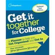 Get It Together for College A Planner to Help You Get Organized and Get In by Unknown, 9780874479744