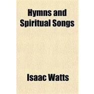 Hymns and Spiritual Songs by Watts, Isaac, 9781153629744