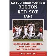 So You Think You're a Boston Red Sox Fan? by Nowlin, Bill, 9781613219744