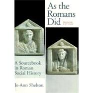 As the Romans Did : A Sourcebook in Roman Social History by Shelton, Jo-Ann, 9780195089745