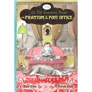 The Phantom of the Post Office by Klise, Kate; Klise, M. Sarah, 9780547519746