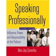 Speaking Professionally: Influence, Power and Responsibility at the Podium by Zaremba; Alan Jay, 9780765629746