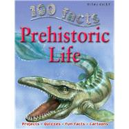100 Facts - Prehistoric Life by Matthews, Rupert; de la Bedoyere, Camilla; Smith, Jeremy, 9781842369746