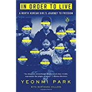 In Order to Live by Park, Yeonmi; Vollers, Maryanne, 9780143109747