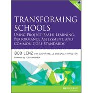 Transforming Schools Using Project-based Learning, Performance Assessment, and Common Core Standards by Lenz, Bob; Wells, Justin; Kingston, Sally, 9781118739747