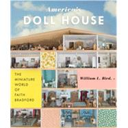 America's Doll House : The Miniature World of Faith Bradford by Bird, William L., 9781568989747
