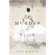 A Murder in Time by Mcelwain, Julie, 9781605989747