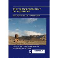 The Transformation of Tajikistan: The Sources of Statehood by Heathershaw; John, 9781138209749
