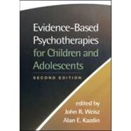 Evidence-Based Psychotherapies for Children and Adolescents, Second Edition by Weisz, John R.; Kazdin, Alan E., 9781593859749