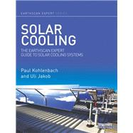 Solar Cooling: The Earthscan Expert Guide to Solar Cooling Systems by Kohlenbach; Paul, 9780415639750