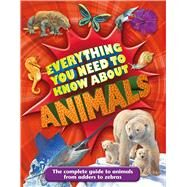 Everything You Need to Know about Animals A First Enyclopedia for Budding Zoologists by Davies, Nicola, 9780753469750
