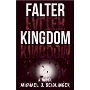 Falter Kingdom A Novel by Seidlinger, Michael J., 9781939419750
