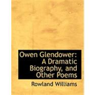 Owen Glendower : A Dramatic Biography, and Other Poems by Williams, Rowland, 9780559039751