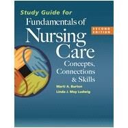 Study Guide for Fundamentals of Nursing Care: Concepts, Connections & Skills by Burton, Marti A., R.N., 9780803639751