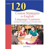 120 Content Strategies for English Language Learners Teaching for Academic Success in Secondary School by Reiss, Jodi, 9780132479752