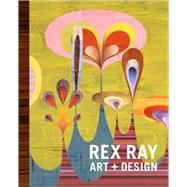 Rex Ray : Art + Design by Ray, Rex, 9780811859752
