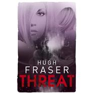 Threat by Fraser, Hugh, 9781911129752