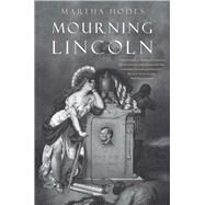 Mourning Lincoln by Hodes, Martha, 9780300219753
