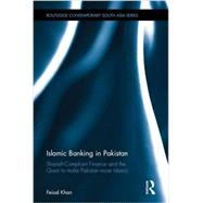 Islamic Banking in Pakistan: Shariah-Compliant Finance and the Quest to make Pakistan more Islamic by Khan; Feisal, 9780415779753