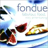 Fondue : Fabulous Food, Easy Entertaining by Johnson, Becky, 9780754809753