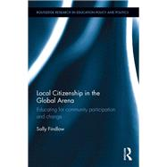 Local Citizenship in the Global Arena: Educating for community participation and change by Findlow; Sally, 9781138859753