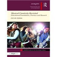 Musical Creativity Revisited: Educational Foundations, Practice and Research by Odena; Oscar, 9781472489753