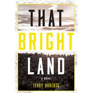 That Bright Land by Roberts, Terry, 9781630269753