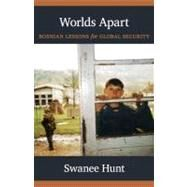 Worlds Apart : Bosnian Lessons for Global Security by Hunt, Swanee, 9780822349754