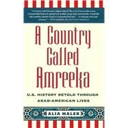 A Country Called Amreeka U.S. History Retold through Arab-American Lives by Malek, Alia, 9781416589754