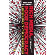 Rich Media, Poor Democracy: Communication Politics in Dubious Times by McChesney, Robert W., 9781565849754