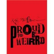 Ralph Steadman : Proud to Be Weirrd by Steadman, Ralph, 9781934429754