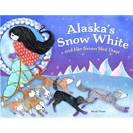 Alaska's Snow White and Her Seven Sled Dogs by Dwyer, Mindy, 9781570619755